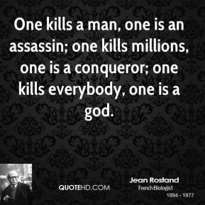 Kill a man, and you are an assassin. Kill millions of men, and you are ...