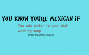 You know youre Mexican if