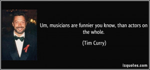 More Tim Curry Quotes