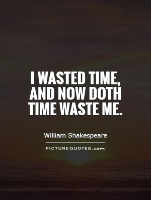 Time Quotes William Shakespeare Quotes Carpe Diem Quotes Wasted Time ...
