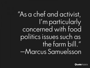 As a chef and activist, I'm particularly concerned with food politics ...