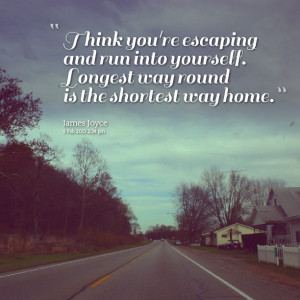 Quotes Picture: think you're escaping and run into yourself longest ...