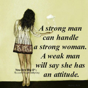 strong man can handle a strong woman a weak man will say she has an ...