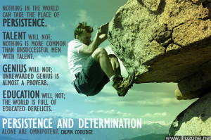 Nothing in the world can take the place of persistence. Talent will ...