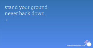 stand your ground, never back down.