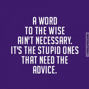 Stupid People Need Advice Quote Picture