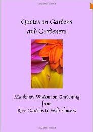 Quotes on Gardens and Gardeners : Mankind's Wisdom on Gardening from ...