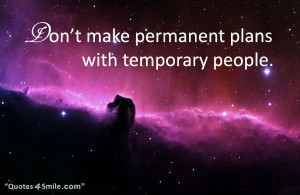 ... permanent plans with temporary people. Words of wisdom wise sayings