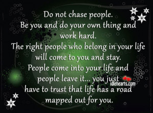 You Just Have To Trust That Life Has A Road Mapped Out For You.
