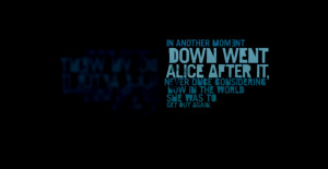 In another moment down went Alice after it, never once considering how ...