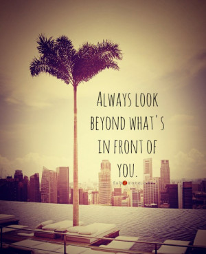 "Look beyond what's in front of you"" Quote"