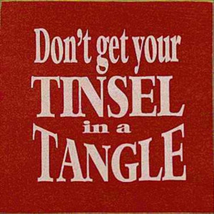 funny christmas quotes, do not get your tinsel in a tangle