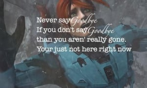 Never say goodbyeif you dont say goodbye than you arent really ...