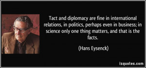 Tact and diplomacy are fine in international relations, in politics ...