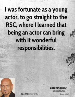 was fortunate as a young actor, to go straight to the RSC, where I ...