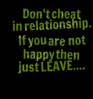 Quotes Picture: don't cheat in relationship if you are not happy then ...