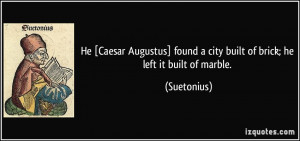 He [Caesar Augustus] found a city built of brick; he left it built of ...