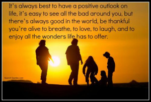 It's always best to have a positive outlook on life, it's easy to see ...