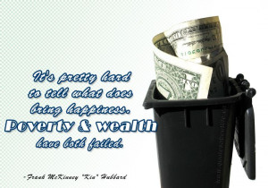 ... tell what does bring happiness. Poverty and wealth have both failed