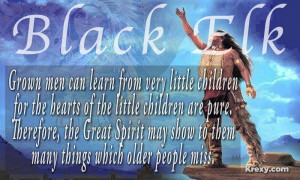 ... the great spirit may show to them many things which older people miss