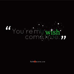My wish come true quote