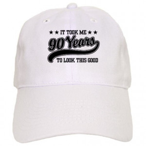 90 Years Old Gifts > 90 Years Old Hats & Caps > Funny 90th Birthday ...