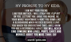 My promise to my Kids: I am not your friend. I am your Mother. I will ...