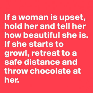 If a woman is upset, hold her and tell her how beautiful she is. If ...