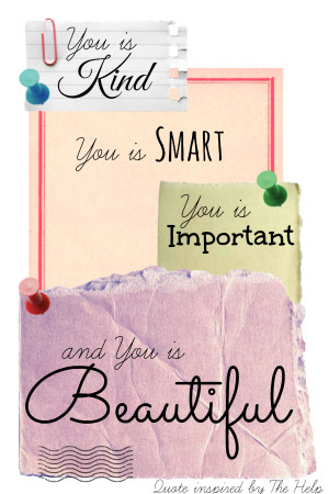 ... You is Smart, You is Important, and You is Beautiful! Quote inspired