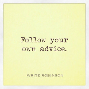 ... of the day: Follow your own advice #inspiration #advice #quotes