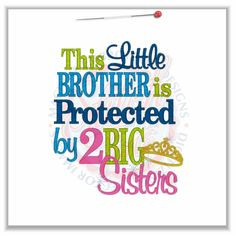 Sayings (4666) Little Brother Protected By 2 Big Sisters 5x7 More