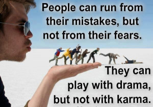 karma quotes | ... Not From Their Fears. They Can Play With Drama, But ...