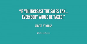 """If you increase the sales tax... everybody would be taxed."""""""