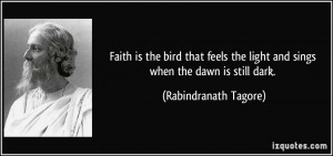 Faith is the bird that feels the light and sings when the dawn is ...