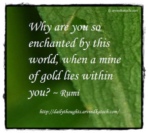 Rumi Daily Quote (Why are you so enchanted by this world)
