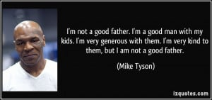 not a good father. I'm a good man with my kids. I'm very generous ...