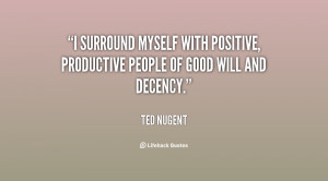 surround myself with positive, productive people of good will and ...