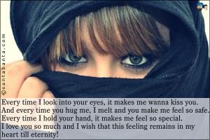 you. And every time you hug me, I melt and you make me feel so safe ...