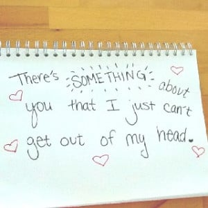 There's something about you that I just can't get out of my head.