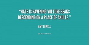 "Hate is ravening vulture beaks descending on a place of skulls."""