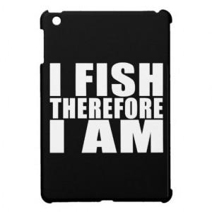 Funny Fishing Quotes Jokes I Fish Therefore I am iPad Mini Covers