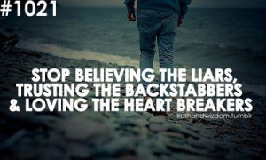 ... the liars, trusting the backstabbers, and loving the heartbreakers