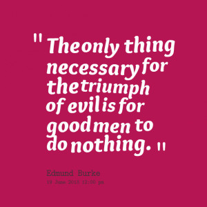 for evil to prevail good men do nothing