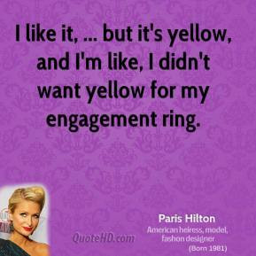 ... yellow, and I'm like, I didn't want yellow for my engagement ring
