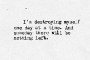 Feeling Myself Quotes http://www.tumblr.com/tagged/destroying-myself