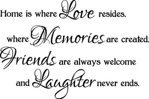 ... always welcome and laughter never ends. ♥ House warming quote. Heart