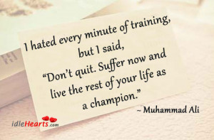 Muhammad Ali Quotes I Hated Every Minute Of Training