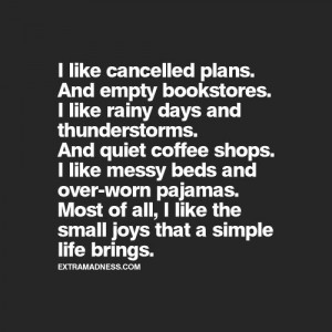 like cancelled plans, and empty bookstores. I like rainy days and ...