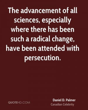... has been such a radical change, have been attended with persecution