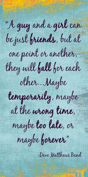 ... time, maybe too late, or maybe forever ~ Dave Matthews Band Quote Love